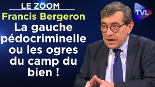 La gauche pédocriminelle ou les ogres du camp du bien ! – Le Zoom – Francis Bergeron – TVL