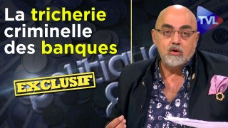 La tricherie criminelle des banques – Politique & Eco n°285 avec Pierre Jovanovic (Revue de presse)