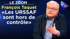 URSSAF : un cancer français – Le Zoom – Maître François Taquet – TVL