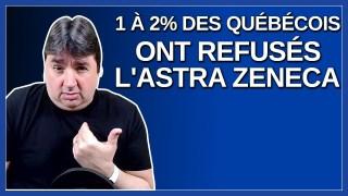 1 à 2% des québécois on refusé l'Astra Zeneca.