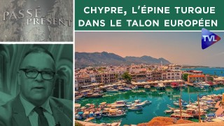 Chypre, l'épine turque dans le talon européen – Passé-Présent n°296 – TVL
