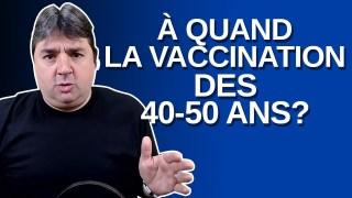 Dans combien de temps les 40 – 50 ans vont se faire vacciner ?