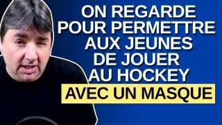 On regarde pour permettre au jeune de jouer au hockey mais avec un masque. Dit M. Massé.