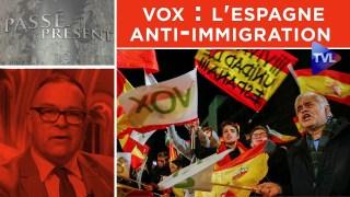 Vox : l'Espagne anti-immigration – Passé-Présent n°298 – TVL