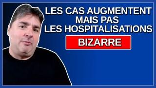Bizarrement les cas augmentent mais pas les hospitalisations. Dit Legault.