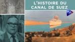 L'histoire du canal de Suez – Passé-Présent n°301 – TVL