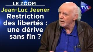 Restriction des libertés : une dérive sans fin ? – Le Zoom – Jean-Luc Jeener – TVL