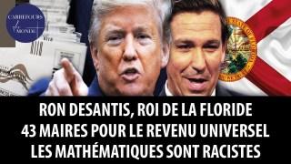 Ron DeSantis, roi de la Floride. 43 maires pour le revenu universel. Les mathématiques sont racistes