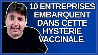 10 entreprises embarquent dans cette hystérie vaccinale.
