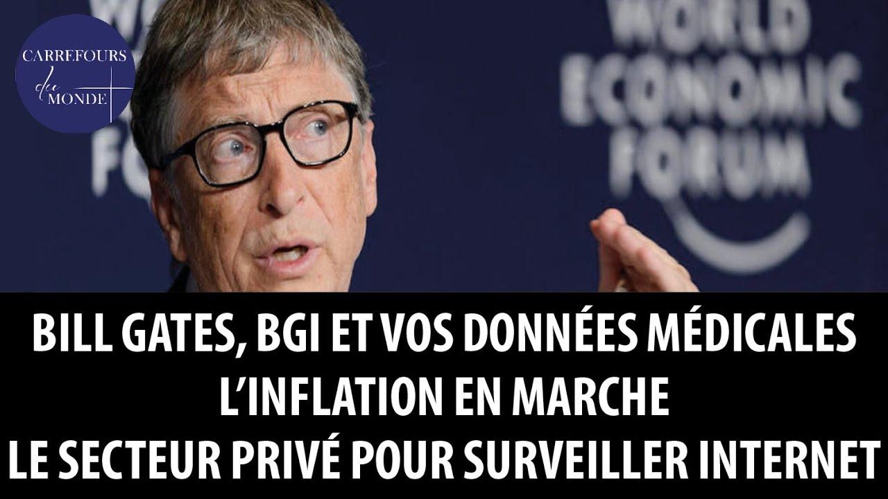 Bill Gates, BGI et vos données médicales – L'inflation arrive – Le privé pour surveiller internet?