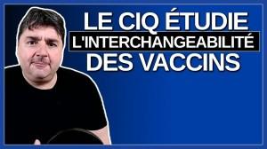 Le CIQ est en train d'étudier l'interchangeabilité des vaccins ?