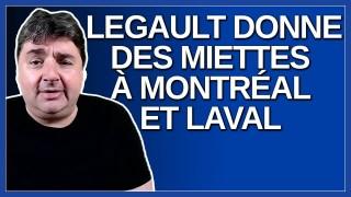 Legault donne des miettes à Montréal et Laval.