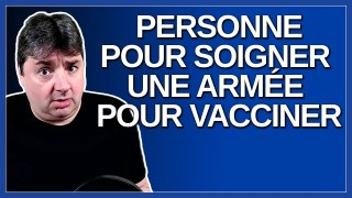 On a pas personne pour vous soigner mais on a une armée pour vous vacciner.