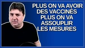 Plus on va avoir des vaccinés plus on va assouplir les mesures. Dit Dubé