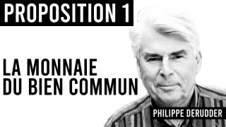 Proposition 1 / La monnaie du bien commun / Philippe Derudder