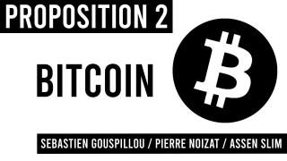 Proposition 2 / BITCOIN / Sébastien Gouspillou, Pierre Noizat, Assen Slim