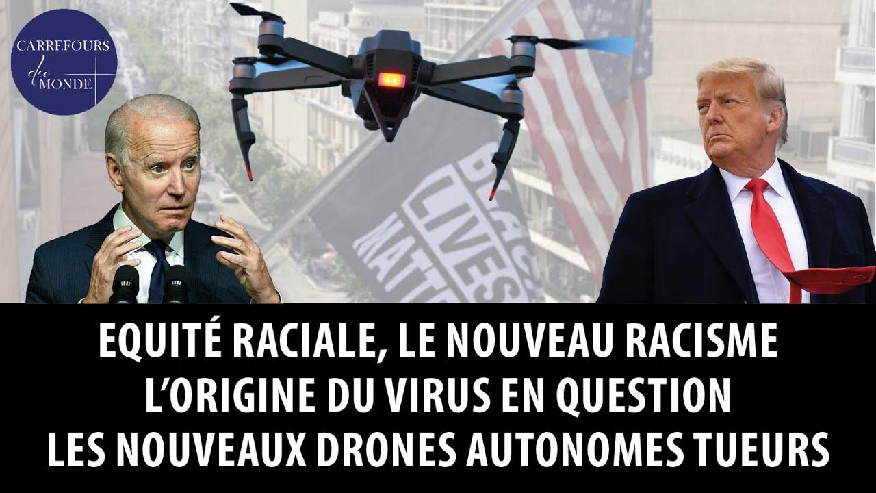 Equité raciale, le nouveau racisme – Sur l'origine du virus – Les nouveaux drones autonomes tueurs