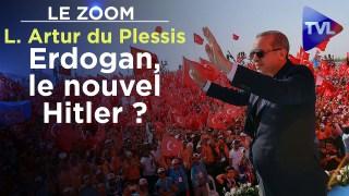 Erdogan, le nouvel Hitler ? – Le Zoom – Laurent Artur du Plessis – TVL