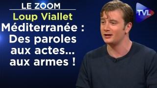 Méditerranée : Des paroles aux actes… aux armes ! – Le Zoom – Loup Viallet – TVL