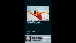 « Paris – Moscou, aller simple contre le féminisme », entretien avec Yannick Jaffré. 31.05.2021.