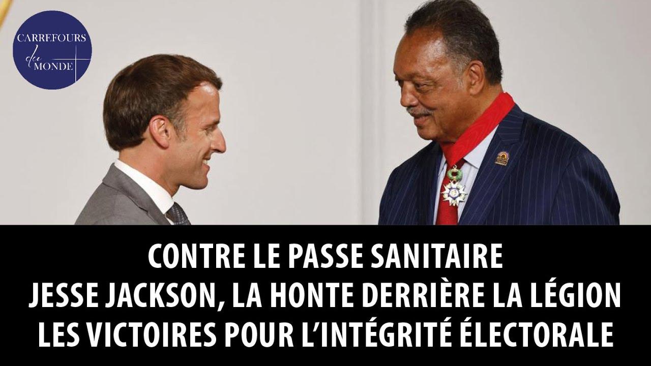 Contre le passe sanitaire – Jesse Jackson, la honte derrière la légion – Vers l'intégrité électorale