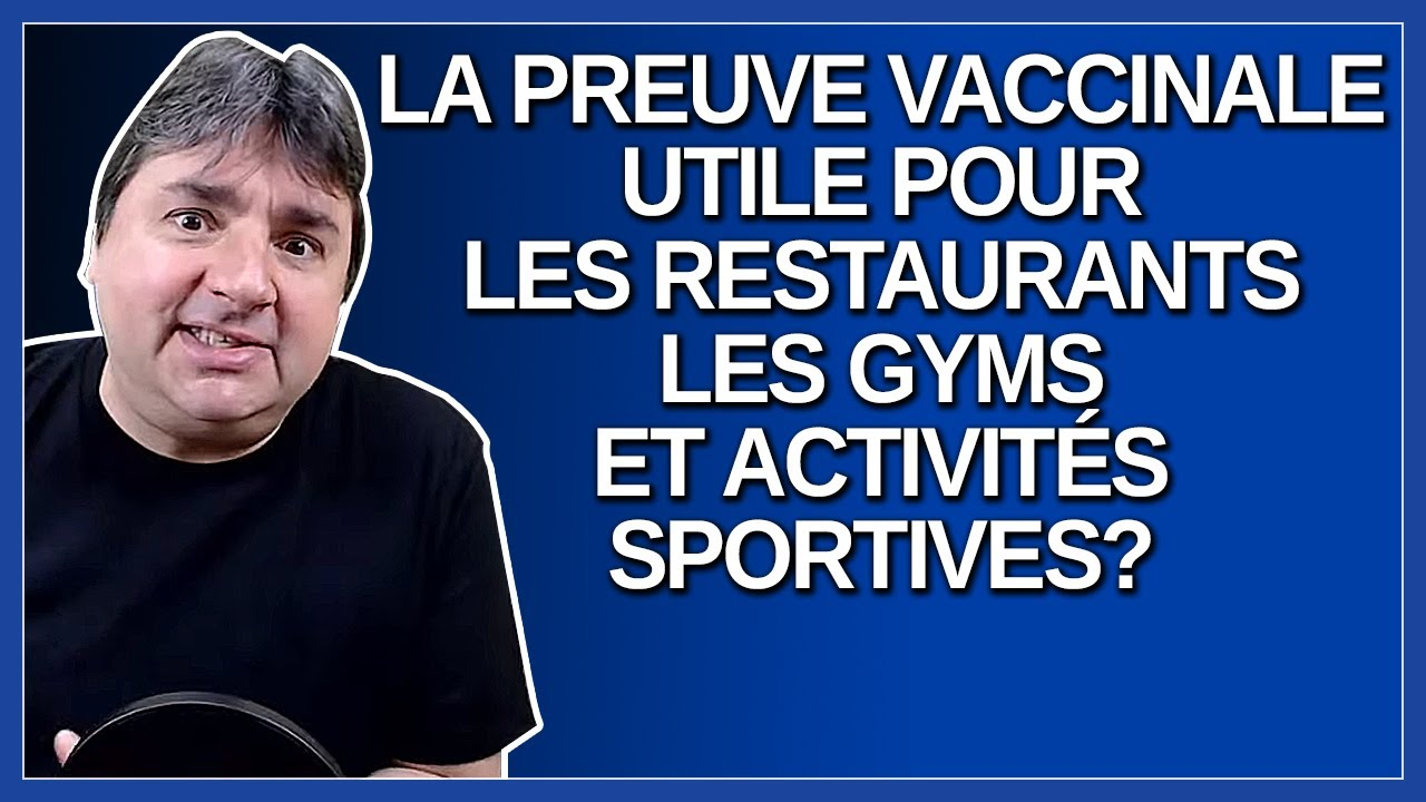 Est-ce que la preuve vaccinale pourrait servir pour les restaurants, gyms, activités sportives ?