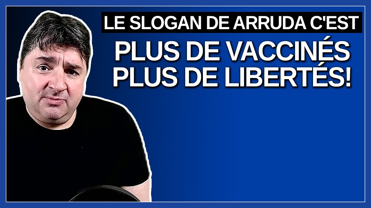 Le slogan de Arruda c'est plus de vaccinés plus de libertés !