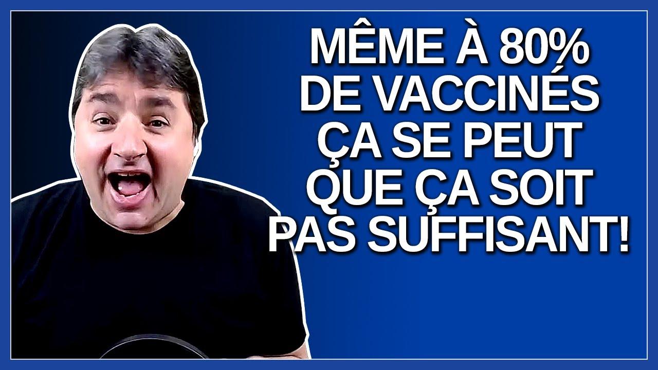 Même à 80% de vaccinés ça se peut que ça soit pas suffisant avec les nouveaux variants, Dit Dubé.
