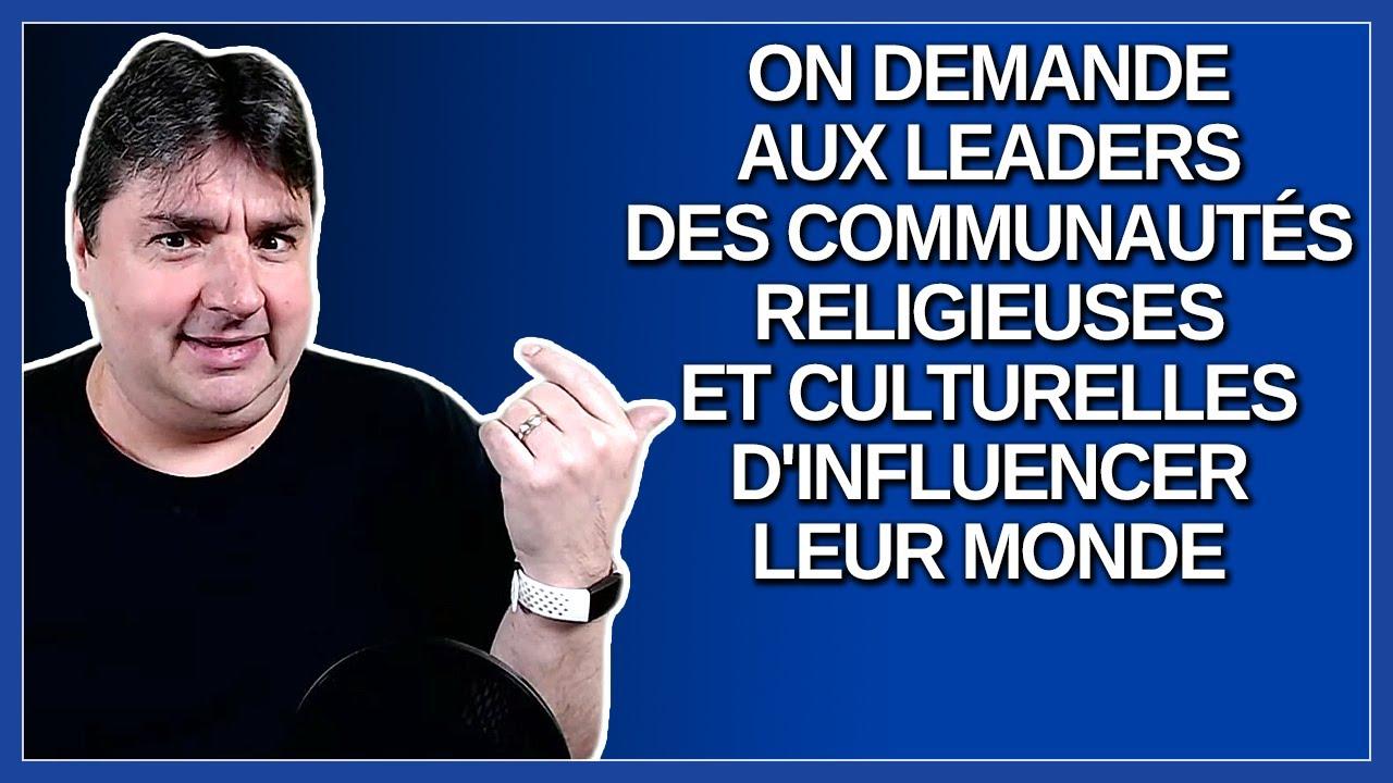 On demande aux leaders des communautés religieuses et culturelles d'influencer leur monde.