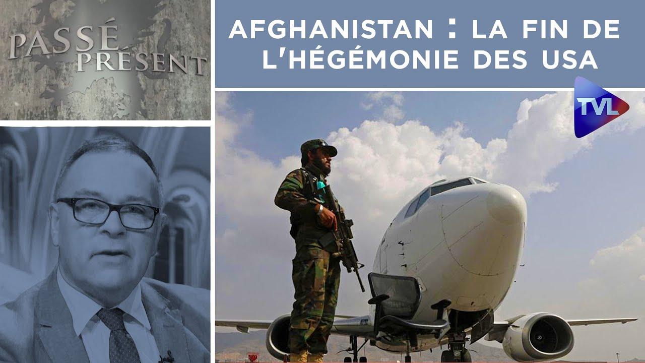 Afghanistan : la fin de l'hégémonie des Etats-Unis ? – Passé-Présent n°315 – TVL