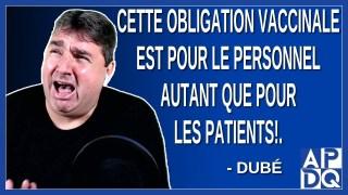 Cette obligation vaccinale est pour le personnel autant que pour les patients. Dit Dubé.