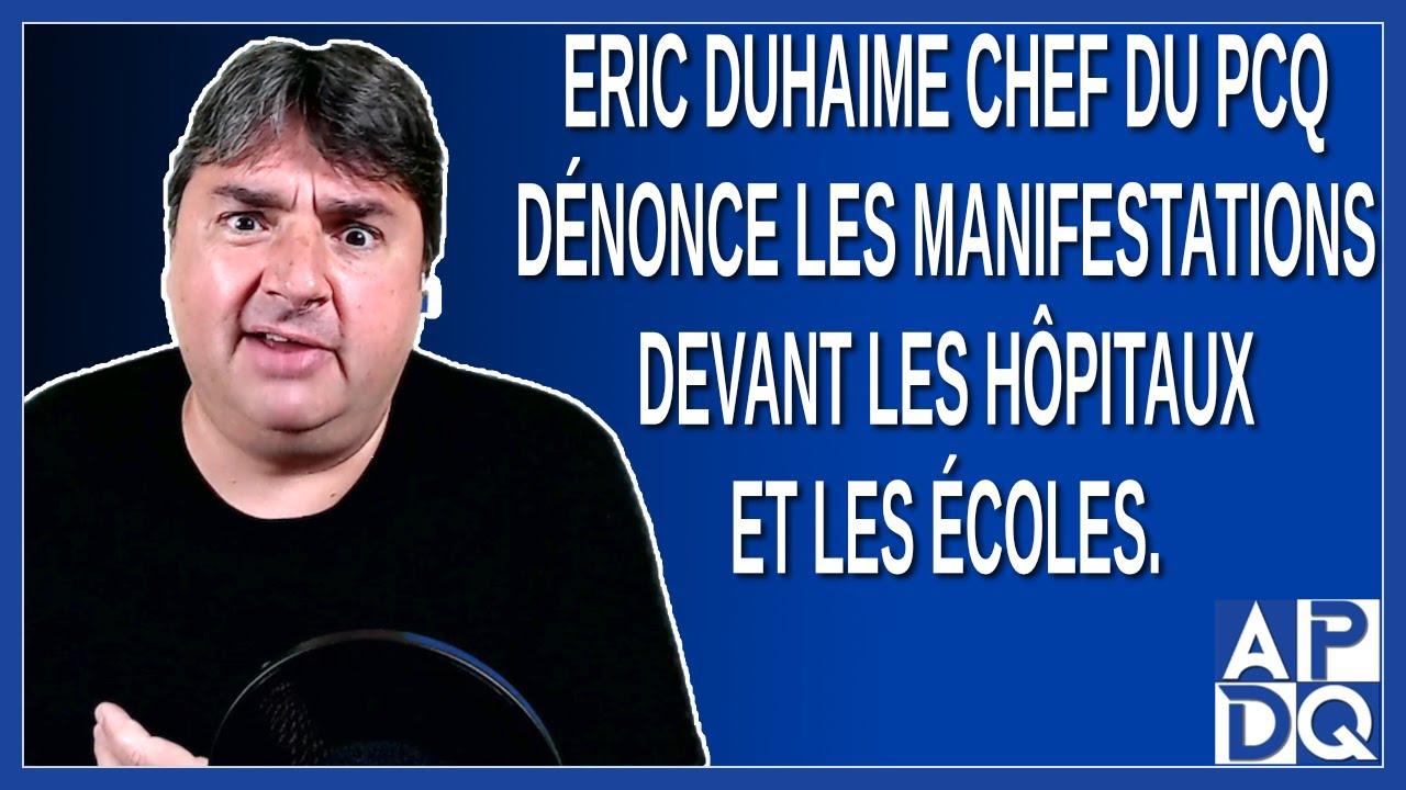 Eric Duhaime chef du PCQ dénonce les manifestations devant les hôpitaux et les écoles.