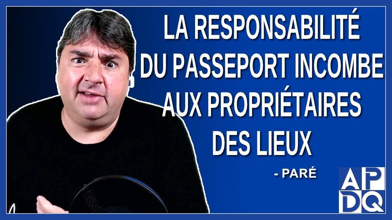 La responsabilité du passeport incombe aux propriétaires des lieux. Dit Paré