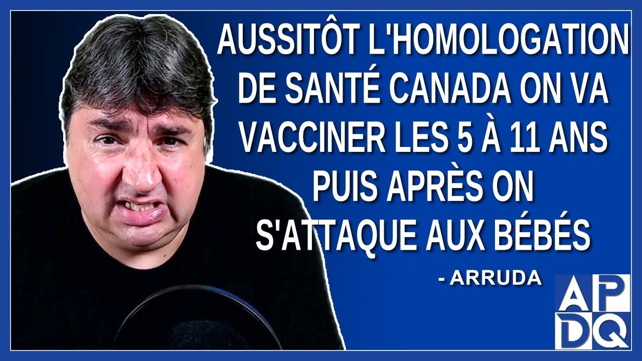 Le jour où on aura l'homologation de santé Canada on va vacciner les 5 à 11 ans.