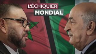 L'ECHIQUIER MONDIAL. Algérie-Maroc : vers une nouvelle guerre des sables ?