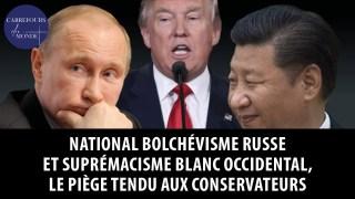 National bolchévisme russe et suprémacisme blanc occidental, le piège tendu aux conservateurs
