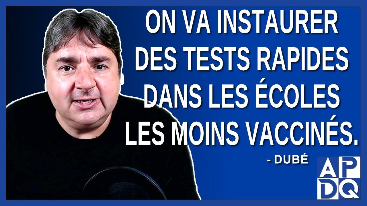 On va instaurer des tests rapide dans les écoles les moins vaccinés. Dit Dubé.