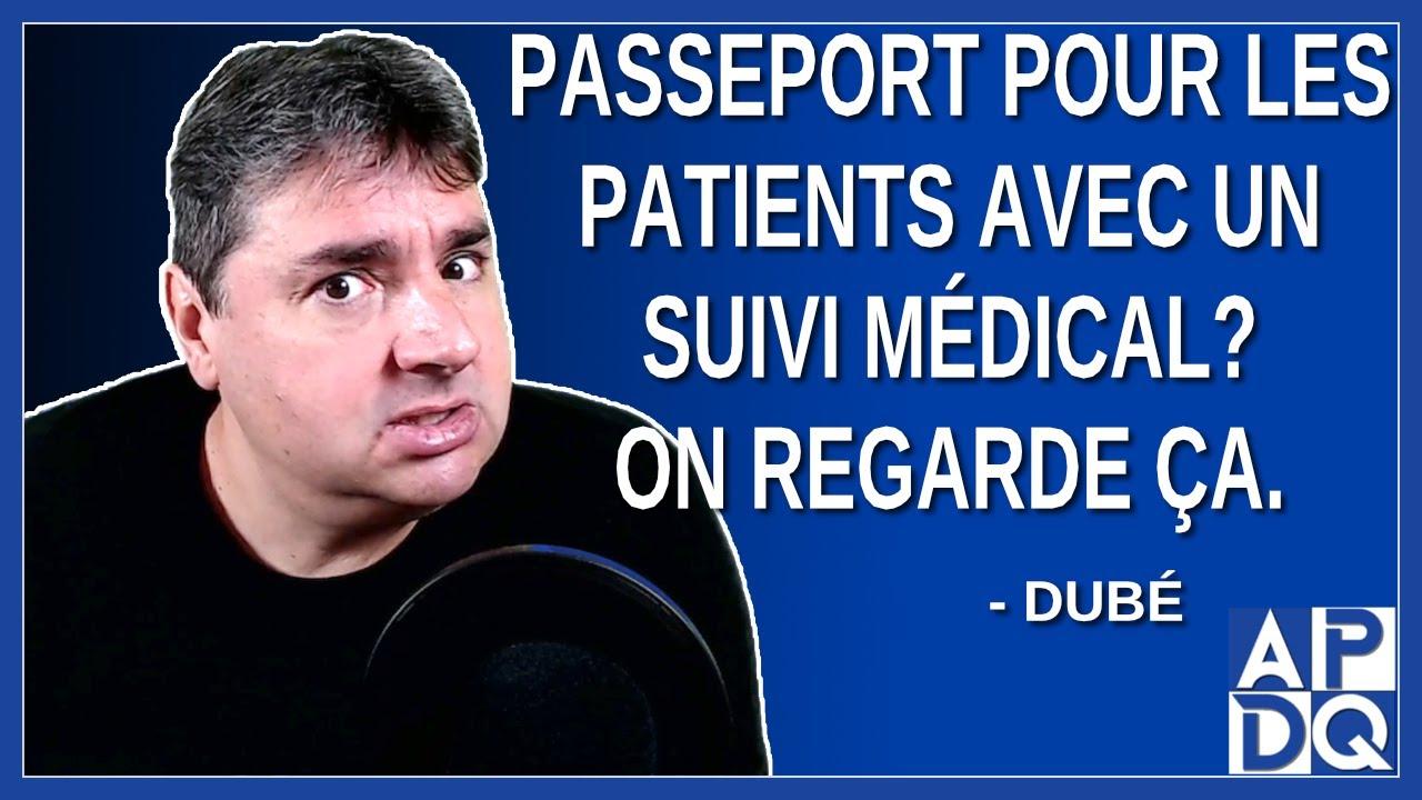 Passeport pour les patients avec un suivi médical. On regarde ça dit Dubé