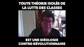 Toute pensée qui quitte le terrain de la lutte des classes est une idéologie contre-révolutionnaire