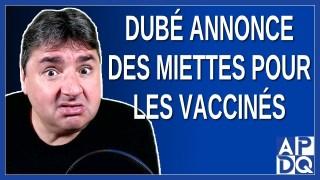 Dubé annonce des miettes pour les vaccinés