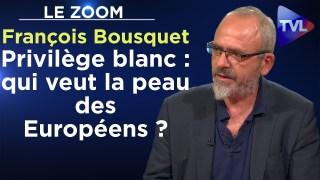 Privilège blanc : qui veut la peau des Européens ? – Le Zoom – François Bousquet – TVL