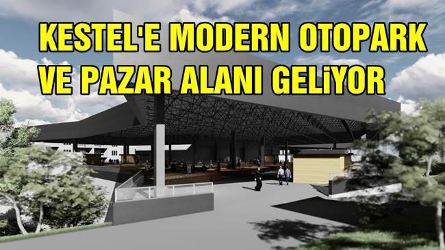 Kestel'e modern otopark ve pazar alanı