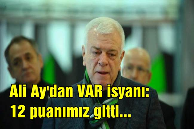 Ali Ay'dan VAR isyanı: 12 puanımız gitti…