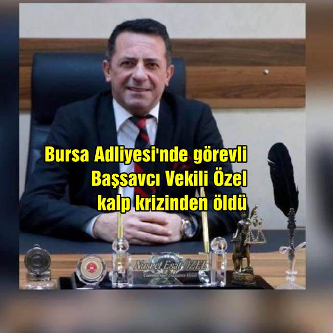 Bursa Adliyesi'nde görevli Başsavcı Vekili Özel kalp krizinden öldü