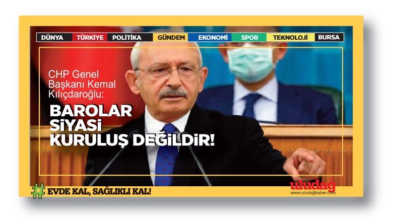 CHP Genel Başkanı Kemal Kılıçdaroğlu: Barolar siyasi kuruluş değildir