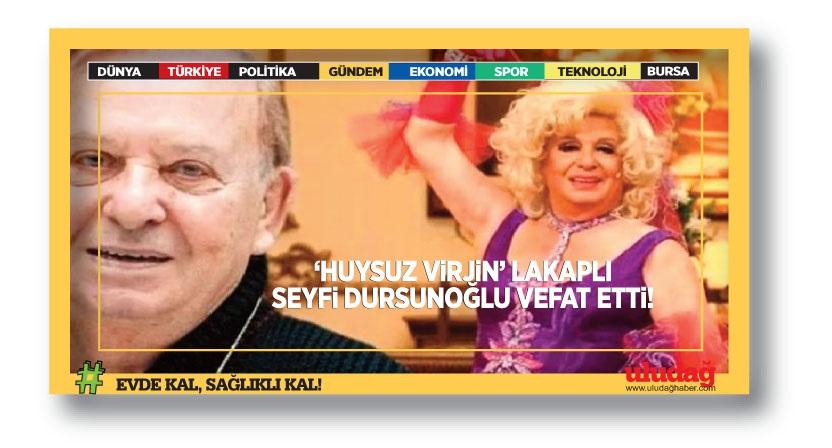 """""""Huysuz Virjin"""" lakaplı Seyfi Dursunoğlu hayatını kaybetti"""