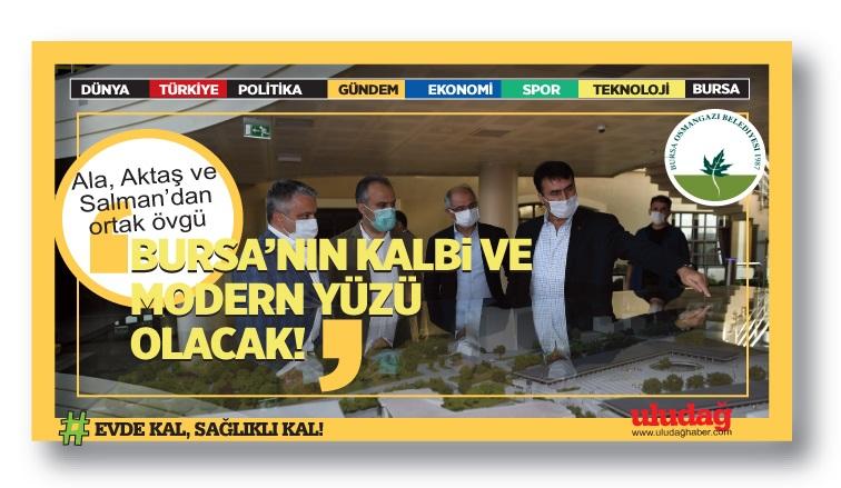 """""""Bursa'nın Kalbi ve Modern Yüzü Olacak"""""""