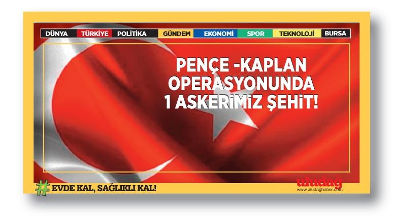 Pençe-Kaplan Operasyonu'nda 1 asker şehit oldu, 2 asker yaralandı