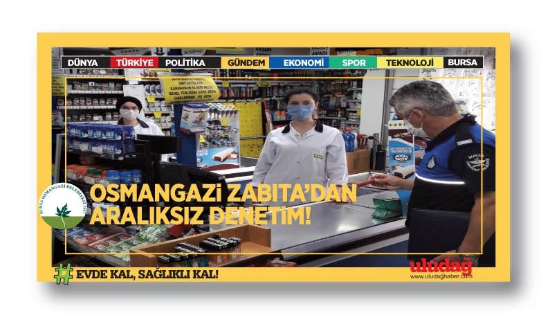 Osmangazi Zabıta'dan Aralıksız Denetim