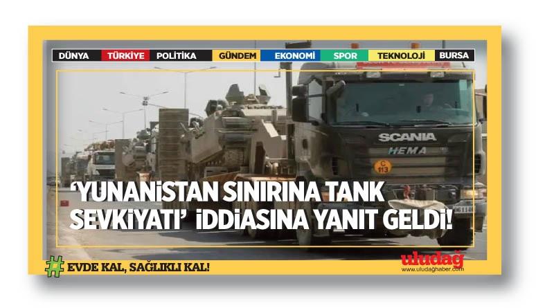 """""""Yunanistan sınırına tank sevkiyatı"""" iddiasına yanıt geldi"""